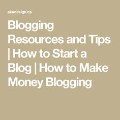 Blogging Resources and Tips | How to Start a Blog | How to Make Money Blogging