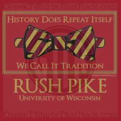 History does repeat itself. We call it tradition. Rush PIKE. Pi Kappa Alpha bow tie. Bid Day, Recruitment, and Rush Shirts. Call us Today! 800-644-3066