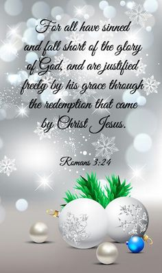 """""""For all have sinned and fall short of the glory of God, and are justified freely by his Grace through the redemption that came by Christ Jesus. Faith Prayer, God Prayer, Prayer Quotes, Faith In God, Merry Christmas Quotes, Christmas Blessings, Merry Christmas Greetings, Christmas Messages, Scripture Verses"""