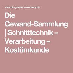 Die Gewand-Sammlung | Schnitttechnik – Verarbeitung – Kostümkunde