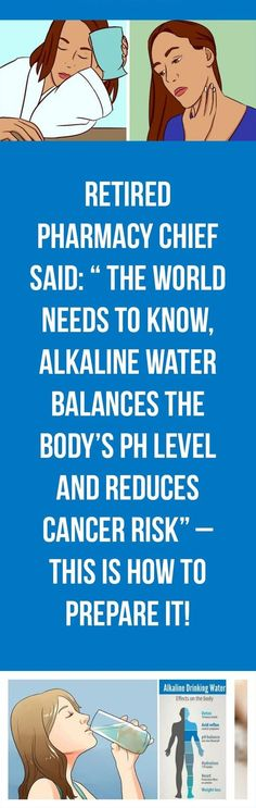 RETIRED PHARMACY CHIEF SAID   ldquo  THE WORLD NEEDS TO KNOW  ALKALINE WATER BALANCES THE BODY rsquo S PH LEVEL AND REDUCES CANCER RISK rdquo   ndash  THIS IS HOW TO PREPARE IT  As the cancer is the deadliest disease nowadays and has become the constant threat to all of us many researchers are trying to find the reasons of appearing and how to prevent and heal it.