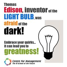Thomas Edison, inventor of the light bulb, was afraid of the dark!