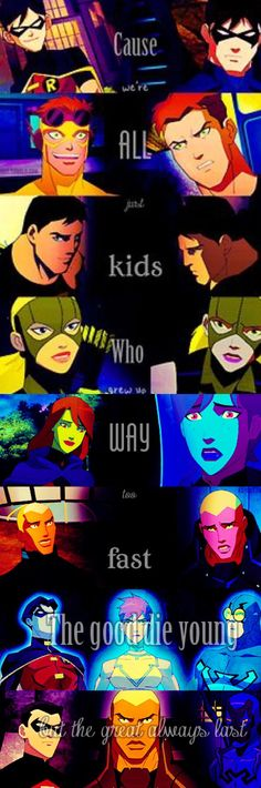 "Young justice ""Cause we're all just kids who grew up way too fast. The good die young but the great always last."""