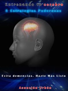Entrenando Tu Cerebro. 5 Estrategias Poderosas. Evita demencias. Hazte Más Listo. de Maria Asunción Urbón, http://www.amazon.es/gp/product/B00AO9LJTI/ref=cm_sw_r_pi_alp_MHxCrb04PSCP8