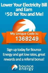 Sign up for Bounce Energy today using my unique refer-a-friend code (1368249) and we both get $50 on top of great low rates and superior rewards. You can also just follow my refer-a-friend link: http://www.bounceenergy.com/refer-a-friend/pinterest/raf/1368249.
