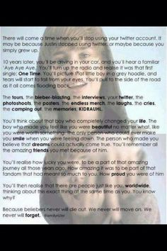 I teared up just reading this. I will always be there for Justin. I will go through all the bullying and all the haters because he means the world to me. This boy changed my life in a way that no one else in this world possibly could. I am here forever and always Justin. I love u soooooooo much ;)