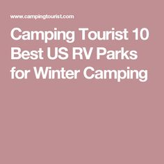 Camping Tourist 10 Best US RV Parks for Winter Camping
