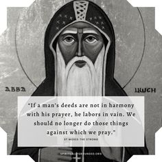 """""""If a man's deeds are not in harmony with his prayer, he labors in vain. We should no longer do those things against which we pray."""" - St Moses the Strong Prayer Corner, Prayer Wall, Jesus Prayer, Orthodox Prayers, Orthodox Christianity, Catholic Prayers, Church Quotes, Catholic Quotes, Epic One Liners"""
