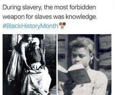 During slavery, the most forbidden weapon for slaves was knowledge. Black History Month Memes, Black History Quotes, Funny African Memes, Black Pride, African Diaspora, African American History, Black Power, Funny Facts, World History