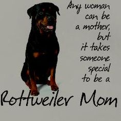 im must be super special cuz im a human mother and a rottweiler mother and some doberman mixes too