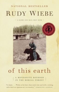 Of this Earth: a Mennonite Boyhood in the Boreal Forest, by Rudy Wiebe.