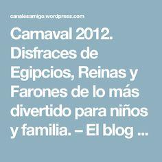 Carnaval 2012. Disfraces de Egipcios, Reinas y Farones de lo más divertido para niños y familia. – El blog de Canales Amigo