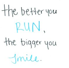 The better the run, the bigger the smile.