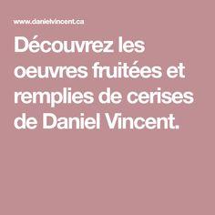 Découvrez les oeuvres fruitées et remplies de cerises de Daniel Vincent.