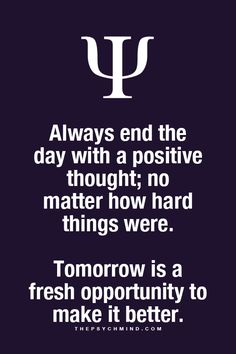 """""""Always end the day with a positive thought; no matter how hard things were."""
