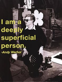 Andy Warhol. My friend bought me a mug with this quote... I think she was trying to relay a message.