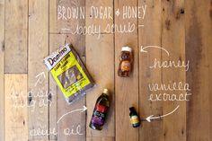 Honey body scrub: 1/2 cup brown sugar 1 tablespoon olive oil 2 teaspoons honey ½ teaspoon vanilla extract