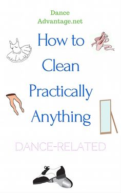 How To Clean Practically Anything Dance-Related