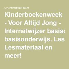Kinderboekenweek - Voor Altijd Jong - Internetwijzer basisonderwijs. Lesmateriaal en meer! Spelling, Junior College, Education, Tips, Advice, Learning, Teaching, Hacks, Counseling