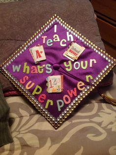I Teach - What's Your Superpower? #teacher #graduation cap #classof2014