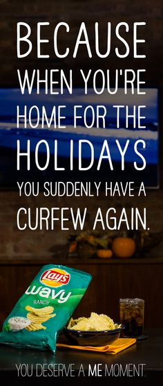 We've all been there. It wouldn't be the holidays without your parents imposing a curfew when you spend the night at home. Make sure to reward yourself for getting through the holidays with Lay's Wavy Chips.