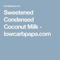 Sweetened Condensed Coconut Milk - lowcarbpapa.com