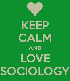KEEP CALM AND LOVE SOCIOLOGY-the study of actions-behavior that combines psychology plus some