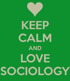 KEEP CALM AND LOVE SOCIOLOGY