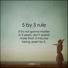 Try the 5 by 5 rule and live happier.....:)