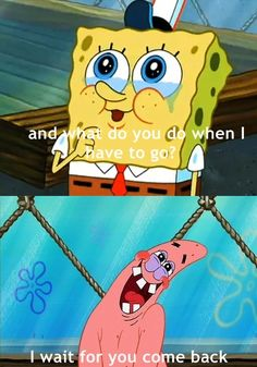 well i am patrick and luke is spongebob :) truth