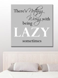 There`s nothing wrong with being lazy sometimes. Tekst op canvas.