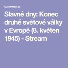 Slavné dny: Konec druhé světové války v Evropě (8. květen 1945) - Stream