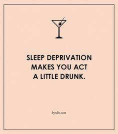 sleep deprivation makes you act a little drunk // crazy sleep facts
