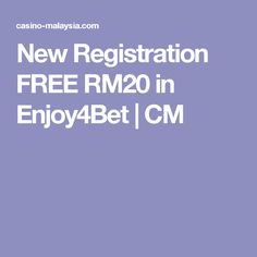 New Registration FREE RM20 in Enjoy4Bet | CM