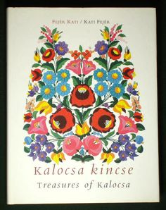 Book Title Kalocsa Kincse. Translation Treasures of Kalocsa. Looks at the regional art styles, the artists and their wealth of motifs and design patterns. This is a great book for anyone interested in the history, development and techniques of Hungarian folk embroidery, ornamentation and decorative painting. | eBay!