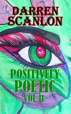 Books Positively Poetic Vol. 2 by Darren Scanlon The Positively Poetic series is a collection of self-penned poems covering a wide range of subjects and moods including dark, thought provoking to tear-jerker's and even light-hearted and romantic pieces. Books To Read, My Books, Book Publishing, Thought Provoking, Poems, Self, Positivity, Romantic, Mood
