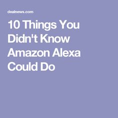 10 Things You Didn't Know Amazon Alexa Could Do