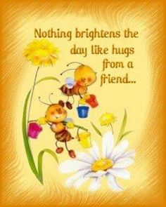 Hugs From Friends Brighten My Day! From my friend Debbie☀ Good Morning Good Night, Good Morning Quotes, Hug Quotes, Friend Quotes, Eeyore Quotes, Qoutes, Friend Poems, Message Quotes, Sweet Quotes