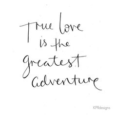 True love is the greatest adventure Words Quotes, Wise Words, Life Quotes, Sayings, New Adventure Quotes, Greatest Adventure, All You Need Is Love, My Love, Messages