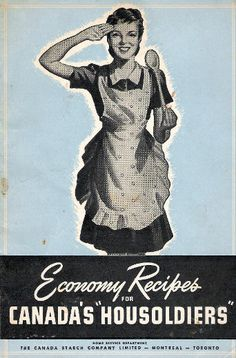 """Economy Recipes for Canada's """"Housoldiers"""" (a cookbook by the Canada Starch Company Limited, 1943)"""