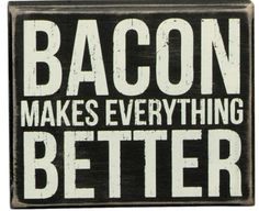 "This sign is a great sign for the bacon lover in your home. It reads: "" Bacon Makes Everything Better."" What better way to express your favorite food.Size:6x5Black Wood with vintage white lettering  All box signs are 1 3/4"" deep. Free stand on tabletop or hang for wall display."