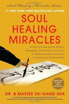 Soul Healing Miracles: Ancient and New Sacred Wisdom, Knowledge, and Practical Techniques for Healing the Spiritual, Mental, Emotional, and Physical Bodies by Zhi Gang Sha, http://www.amazon.ca/dp/1940363071/ref=cm_sw_r_pi_dp_P4uetb1E63G66