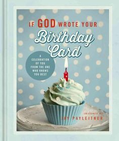 If God Wrote Your Birthday Card: A Celebration of You from the One Who Knows You…