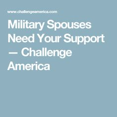 Military Spouses Need Your Support. Career counseling, job search help through Challenge America.
