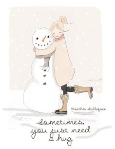 quotes Hugs and Snowmen- Sometimes You Just Need a Hug Heather Stillufsen Holiday -- Art for Women - Quotes for Women - Art for Women - Rose Hill Designs, Winter Quotes, Hello Weekend, Hello Sunday, Need A Hug, Illustration Sketches, Winter Theme, Happy Saturday, Woman Quotes