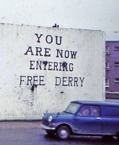 The Troubles Ireland 1970sYou Are Now Entering Free Derry. via Tumblr