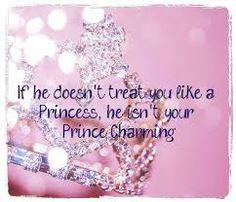if he doesnt treat u like a princess