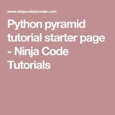 Python pyramid tutorial starter page - Ninja Code Tutorials Python Programming, Web Application, Ninja, Coding, Tutorials, Ninjas, Programming, Wizards