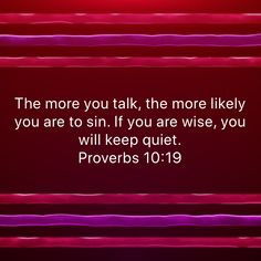 Proverbs The more you talk, the more likely you are to sin. If you are wise, you will keep quiet. Prayer Scriptures, Faith Prayer, God Prayer, Prayer Quotes, Scripture Verses, Bible Verses Quotes, Faith In God, Faith Quotes, Religious Quotes