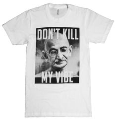 Don't Kill My Vibe Tee http://shop.nylonmag.com/collections/whats-new/products/don-t-kill-my-vibe-tee
